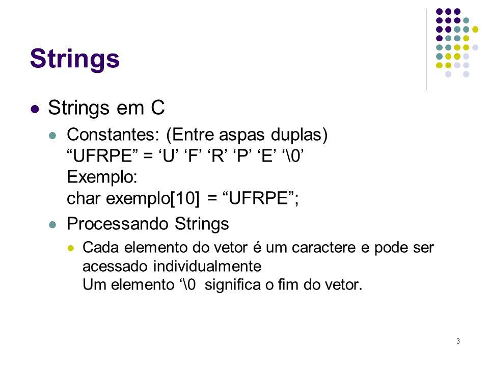 Strings Strings em C. Constantes: (Entre aspas duplas) UFRPE = 'U' 'F' 'R' 'P' 'E' '\0' Exemplo: char exemplo[10] = UFRPE ;